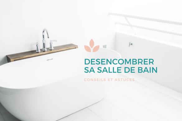 comment desencombrer sa salle de bain ?
